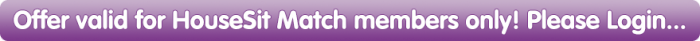Offer valid for HouseSit Match members only! Click here to login...